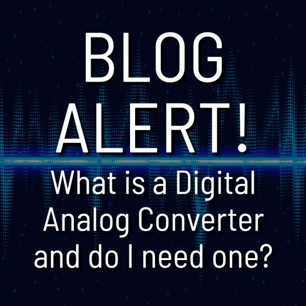 What is a digital to analog converter and do I need one?