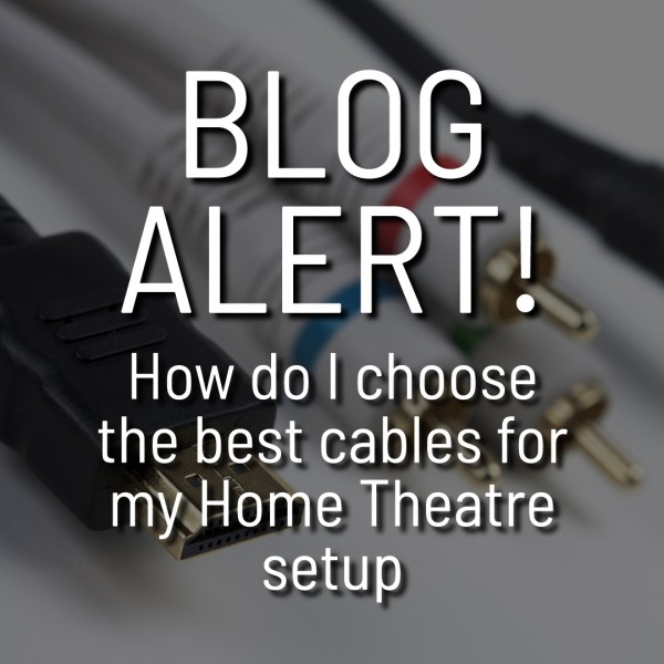 How do I choose the best cables for my home theatre setup?