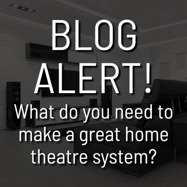 What do you need to make a great home theater system?